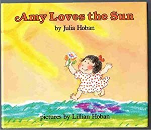 Amy Loves the Sun: Hoban, Julia; Hoban, Lillian