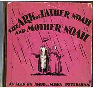 The Ark of Father Noah and Mother Noah: Petersham, Maud and Miska