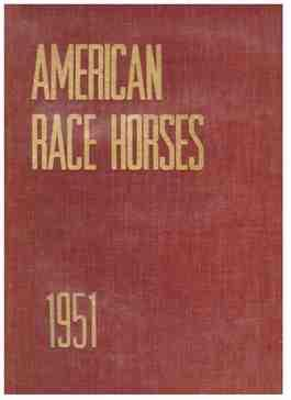 AMERICAN RACE HORSES 1951. An Annual Review of the Breeding and Performances of the Outstanding ...