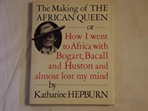 The Making of the African Queen: Or How I Went to Africa With Bogart, Bacall and Huston and Almos...