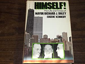 Himself!: The Life and Times of Mayor Richard J. Daley: Kennedy, Eugene C.