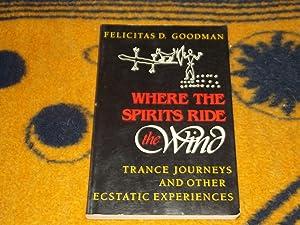 Where the Spirits Ride the Wind: Trance: Felicitas D. Goodman