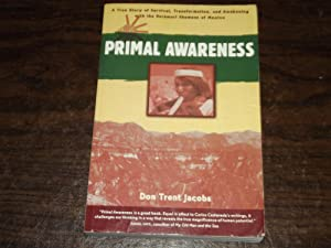 Primal Awareness: A True Story of Survival, Transformation, and Awakening with the Rarámuri Shama...