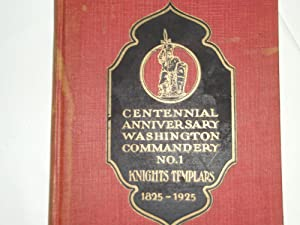 History of Washington Commandery, No. 1 Knights Templars 1825-1925
