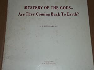 Mystery of the Gods - are They Coming Back to Earth?: W. Raymond Drake