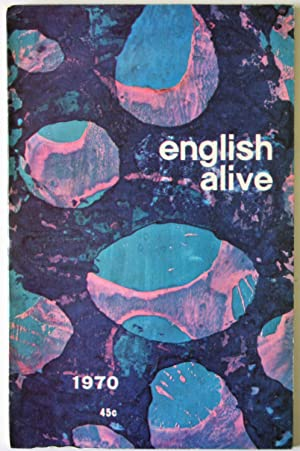English Alive 1970: An Anthology For High Schools - A Selection Of The Best Writing Of The Year