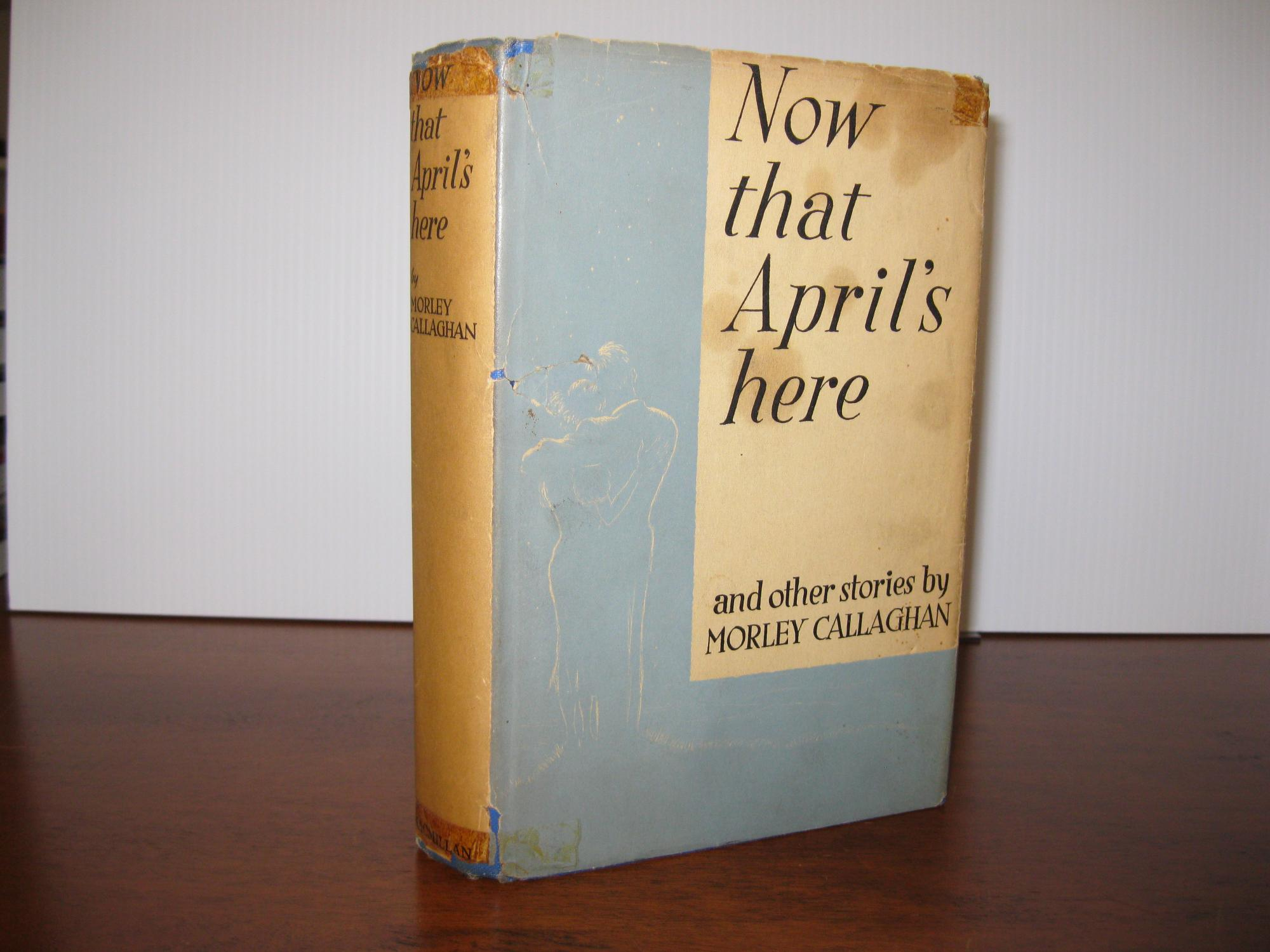 NOW_THAT_APRILS_HERE_AND_OTHER_STORIES_CALLAGHAN_MORLEY_Very_Good_Hardcover