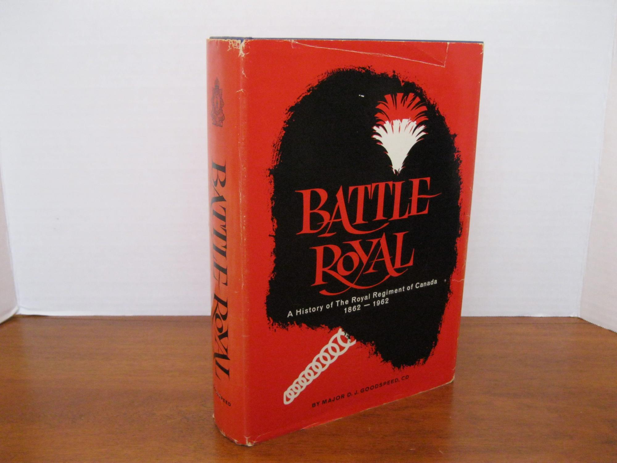 BATTLE_ROYAL_A_HISTORY_OF_THE_ROYAL_REGIMENT_OF_CANADA_1862-1962_GOODSPEED,_Maj._D.J._[Very_Good]_[Hardcover]