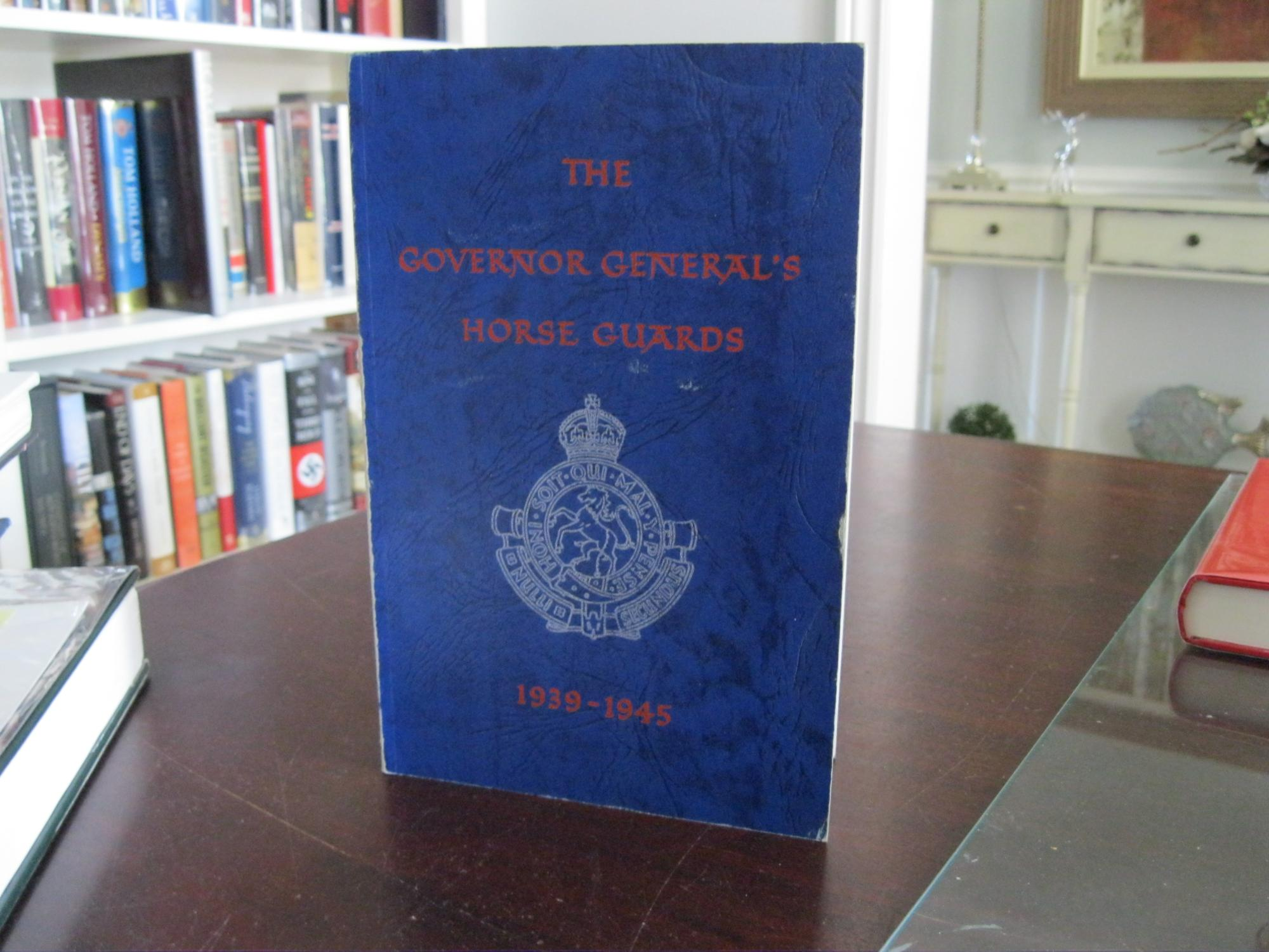 THE_GOVERNOR_GENERAL'S_HORSE_GUARDS_1939-1945_LOCKE,_Lieut.-Col._R.P._(Foreword)_[Very_Good]_[Softcover]