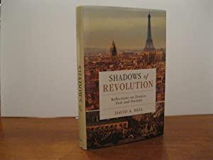 SHADOWS OF REVOLUTION: REFLECTIONS ON FRANCE, PAST: BELL, DAVID A.