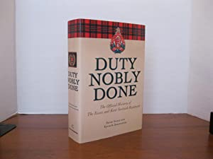DUTY NOBLY DONE: THE OFFICIAL HISTORY OF THE ESSEX AND KENT SCOTTISH REGIMENT *SIGNED*