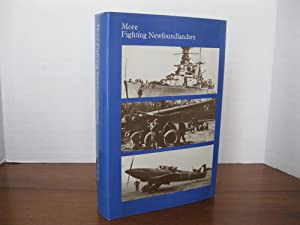 MORE FIGHTING NEWFOUNDLANDERS A HISTORY OF NEWFOUNDLAND'S FIGHTING FORCES IN THE SECOND WORLD WAR