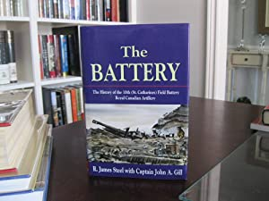 THE BATTERY THE HISTORY OF THE 10th (St. Catharines) FIELD BATTERY ROYAL CANADIAN ARTILLERY *SIGNED*