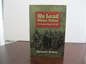 WE LEAD OTHERS FOLLOW: FIRST CANADIAN DIVISION 1914-1918