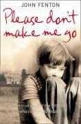 Please Don't Make Me Go: The True Story of the Little Boy Who Couldn't Be Beaten