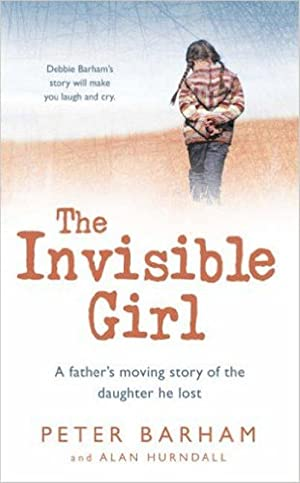 The Invisible Girl: A Father's Moving Story of the Daughter He Lost