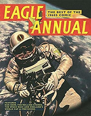 Eagle Annual: The Best of the 1960s Comic: Features Dan Dare, the Rolling Stones, the Space Race ...