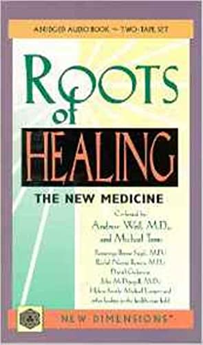 The Roots of Healing: The New Medicine (New Dimensions Books)