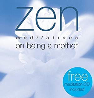 Zen Meditations On Being a Mother