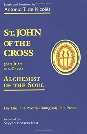 St. John of the Cross (San Juan De LA Cruz): Alchemist of the Soul : His Life, His Poetry (Bilngu...