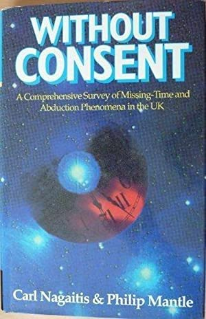 Without Consent: Missing Time and Abduction Phenomena - The British Cases: A Comprehensive Study ...