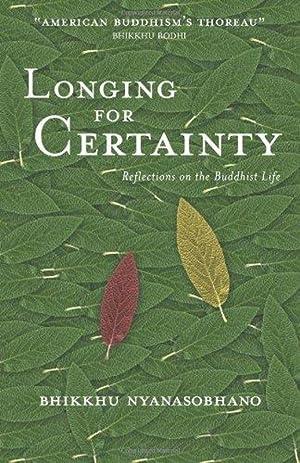 Longing for Certainty: Reflections on the Buddhist: Bhikkhu Nyanasobhano