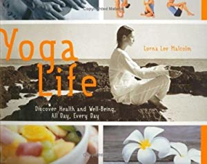 Yoga Life: Discover Health and Well-Being, All Day, Every Day