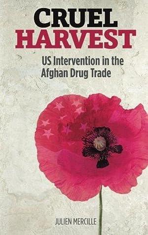Cruel Harvest: US Intervention in the Afghan: Julien Mercille