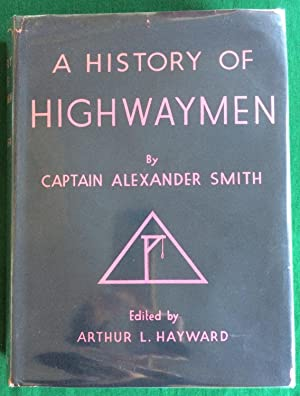 A Complete History of the Lives and Robberies of the Most Notorious Highwaymen, Footpads, Shoplifts...