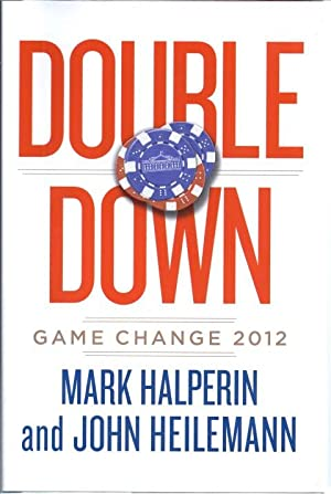 Double Down: Game Change 2012: Halperin, Mark &Heilemann, John