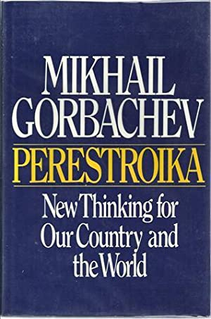 Perestroika New Thinking for Our Country and the World: Gorbachev, Mikhail