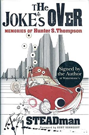 The Jokes Over : Memories of Hunter S. Thompson: Steadman, Ralph