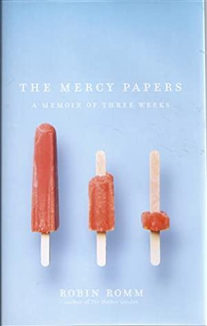 The Mercy Papers: A Memoir of Three Weeks: Romm, Robin