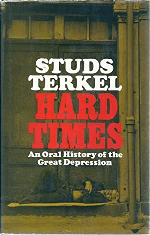 Hard Times : An Oral History of the Great Depression: Terkel, Studs