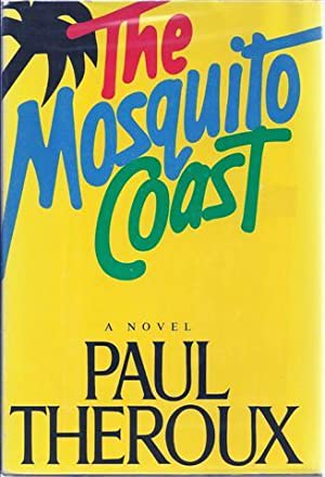 The Mosquito Coast: A Novel: Theroux, Paul