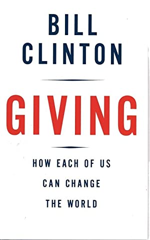 Giving: How Each of Us Can Change the World: Clinton, Bill