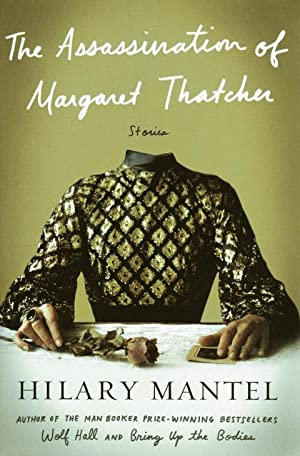 The Assassination of Margaret Thatcher: Stories: Mantel, Hilary