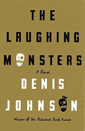 The Laughing Monsters: A Novel: Johnson, Denis