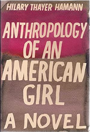 Anthropology of an American Girl: Hamann, Hilary Thayer