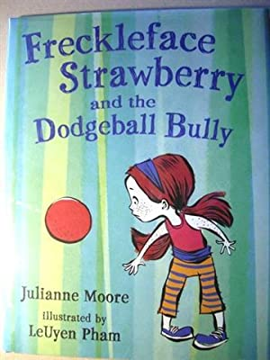 Freckleface Strawberry and the Dodgeball Bully: Moore, Julianne