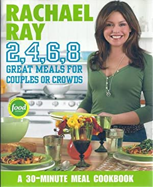 Rachael Ray 2, 4, 6, 8 : Great Meals for Couples or Crowds: Ray, Rachael