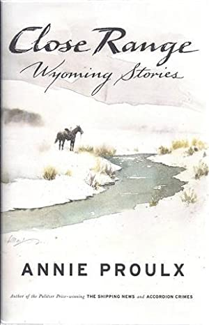 Close Range: Wyoming Stories: Proulx, Annie