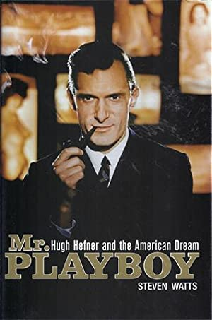 Mr. Playboy Hugh Hefner and the American: Watts, Steven