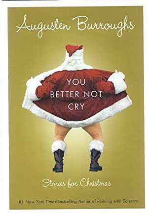 You Better Not Cry: Stories for Christmas: Burroughs, Augusten