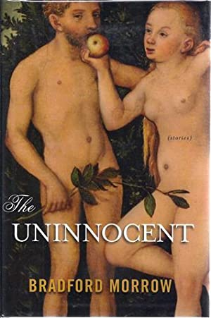 The Uninnocent : Stories: Morrow, Bradford