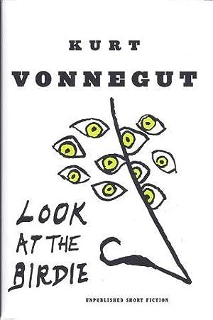 Look at the Birdie: Unpublished Short Fiction: Vonnegut, Kurt Jr.