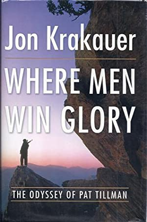 Where Men Win Glory: The Odyssey of Pat Tillman: Krakauer, Jon