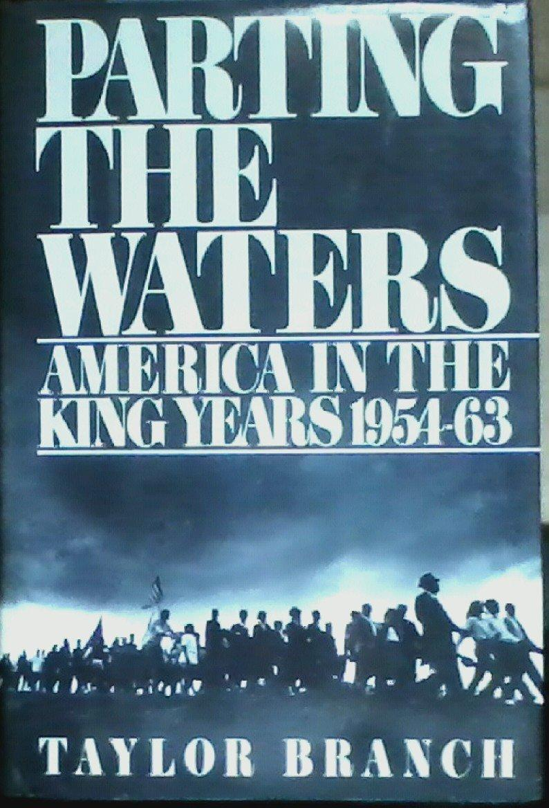 Parting the Waters: America in the King Years 1954-63: Branch, Taylor