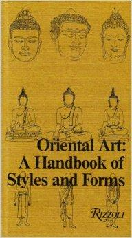 Oriental Art: A Handbook of Styles and Forms