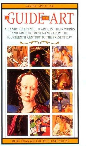 A Guide to Art: A Handy Reference to Artists, Their Works, and Artistic Movements from the Fourte...